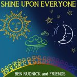Shine Upon Everyone · Ben Rudnick and Friends